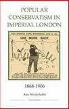 Popular Conservatism in Imperial London, 1868-1906, Windscheffel, Alex, 0861932889
