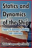 Statics and Dynamics of the Ship : Theory of Buoyancy, Stability and Launching, Semyonov-Tyan-Shansky, Vladimir, 1410212882