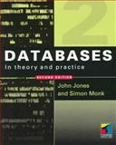 Databases in Theory and Practice, John Jones, J. A. Jones, Simon Monk, 1850322880