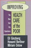 Improving Health Care of the Poor : The New York City Experience, Ginzberg, Eli and Ostow, Miriam, 1560002883