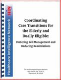Coordinating Care Transitions for the Elderly and Dually Eligible : Fostering Self-Management and Reducing Readmissions, Danielle Butin, Diane Flanders, Sarah Keenan, Gregg Lehman, 1933402881