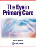 Eye in Primary Care : A Symptom-Based Approach, Maclean, Hunter, 0750652888