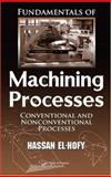 Fundamentals of Machining Processes : Conventional and Nonconventional Processes, El-Hofy, Hassan, 0849372887