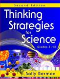 Thinking Strategies for Science, Grades 5-12, Berman, Sally, 1412962889