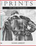 Prints : Art and Techniques, Lambert, Susan, 185177288X