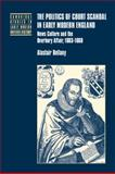 The Politics of Court Scandal in Early Modern England : News Culture and the Overbury Affair, 1603-1660, Bellany, Alastair, 0521782899