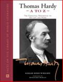 Thomas Hardy A to Z : The Essential Reference to His Life and Work, Wright, Sarah Bird, 0816042896