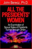 All the Presidents Women : An Examination of Sexual Styles from Presidents Truman to Clinton, Berecz, John M., 0893342890