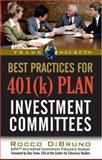 Best Practices for 401(k) Plan Investment Committees, DiBruno, Rocco, 1592802893