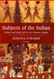Subjects of the Sultan : Culture and Daily Life in the Ottoman Empire, Faroqhi, Suraiya and Suraiya, Faroqhi, 1860642896