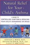 Natural Relief for Your Child's Asthma, Steven J. Bock and Kenneth Bock, 006095289X