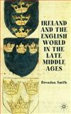 Ireland and the English World in the Late Middle Ages, , 0230542891