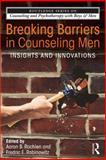 Breaking Barriers in Counseling Men : Insights and Innovations, , 0415532892