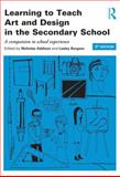 Learning to Teach Art and Design in the Secondary School : A Companion to School Experience, , 0415842891