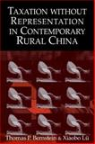 Taxation Without Representation in Contemporary Rural China, Bernstein, Thomas P. and Lü, Xiaobo, 0521082897