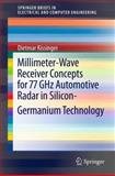Millimeter-Wave Receiver Concepts for 77 GHz Automotive Radar in Silicon-Germanium Technology, Kissinger, Dietmar, 1461422892