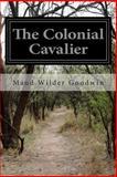 The Colonial Cavalier, Maud Wilder Goodwin, 1500402893