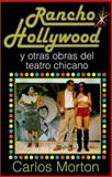Rancho Hollywood y Otras Obras del Teatro Chicano, Carlos Morton, 1558852891