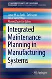 Integrated Maintenance Planning in Manufacturing Systems, Al-Turki, Omar M. and Ayar, Tahir, 3319062891
