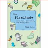 The Plenitude : Creativity, Innovation, and Making Stuff, Gold, Rich, 0262072890