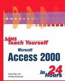 Sams Teach Yourself Microsoft Access 2000 in 24 Hours, Timothy Buchanan and Craig Eddy, 0672312891