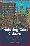 Producing Good Citizens : Literacy Training in Anxious Times, Wan, Amy J., 0822962896