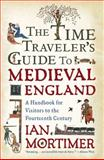 The Time Traveler's Guide to Medieval England 1st Edition