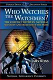Who Watches the Watchmen? the Conflict Between National Security and Freedom of the Press, Gary Ross, 1482062895