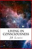 Living in Consciousness, J. B. Lewis, 1483982890