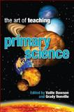 The Art of Teaching Primary Science, , 1741752892