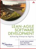 Lean-Agile Software Development : Achieving Enterprise Agility, Shalloway, Alan and Trott, James, 0321532899