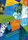 Success with STEM : Ideas for the Classroom, STEM Clubs and Beyond, Howarth, Sue and Scott, Linda, 0415822890