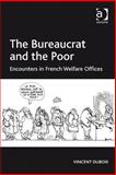 The Bureaucrat and the Poor : Encounters in French Welfare Offices, Dubois, Vincent, 1409402894