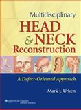 Head and Neck Reconstruction : A Defect-Oriented Approach, Urken, Mark, 1469802899