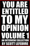 You Are Entitled to My Opinion - Volume 1, Scott Lefebvre and Michael Varrati, 1494312891