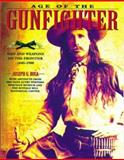 Age of the Gunfighter : Men and Weapons on the Frontier 1840-1900, Rosa, Joseph G., 1571452893