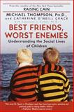 Best Friends, Worst Enemies, Michael Thompson and Catherine O'Neill Grace, 034544289X
