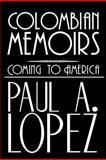 Colombian Memoirs, Paul A. Lopez, 1477252894
