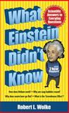 What Einstein Didn't Know, Robert L. Wolke, 0486492893