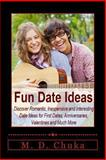 Fun Date Ideas: Discover Romantic, Inexpensive and Interesting Date Ideas for First Dates, Anniversaries, Valentines and Much More, M. Chuka, 1481272896