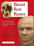 Blood Red Roses : The Archaeology of a Mass Grave from the Battle of Towton AD 1461, Fiorato, Veronica, 1842172891