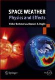 Space Weather : Physics and Effects, Bothmer, Volker and Daglis, Ioannis A., 364206289X