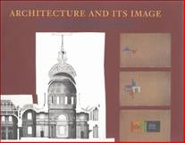 Architecture and Its Image : Four Centuries of Architectural Representation, , 0262022893