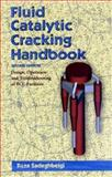 Fluid Catalytic Cracking Handbook : Design, Operation and Troubleshooting, Sadeghbeigi, Reza, 0884152898