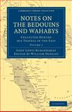 Notes on the Bedouins and Wahabys : Collected During His Travels in the East, Burckhardt, John Lewis, 1108022898