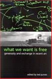What We Want Is Free : Generosity and Exchange in Recent Art, , 0791462897