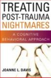 Treating Post-Trauma Nightmares : A Cognitive-Behavioral Approach, Davis, Joanne L., 0826102891
