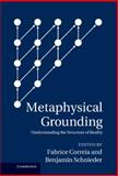 Metaphysical Grounding : Understanding the Structure of Reality, , 1107022894