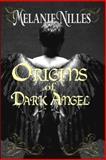Origins of Dark Angel, Melanie Nilles, 1466332891