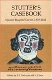 Stutter's Casebook : A Junior Hospital Doctor, 1839-1841, , 1843832895